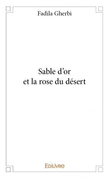 SABLE D'OR ET LA ROSE DU DESERT