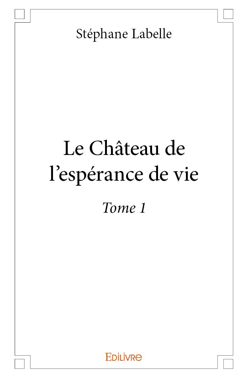LE CHATEAU DE L'ESPERANCE DE VIE  TOME 1