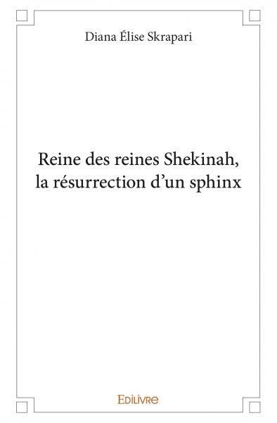 REINE DES REINES SHEKINAH LA RESURRECTION D'UN SPHINX