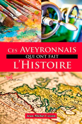 CES AVEYRONNAIS QUI ONT FAIT L'HISTOIRE
