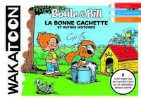 WAKATOON BOULE & BILL,LA BONNE CACHETTE ET AUTRES HISTOIRES
