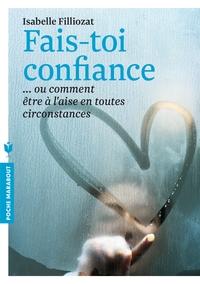 FAIS TOI CONFIANCE - OU COMMENT ETRE A L'AISE EN TOUTES CIRCONSTANCES