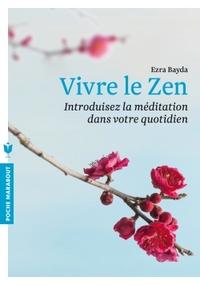 VIVRE LE ZEN - INTRODUISEZ LA MEDITATION DANS VOTRE QUOTIDIEN