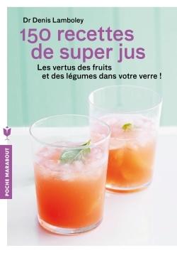 150 RECETTES DE SUPER-JUS