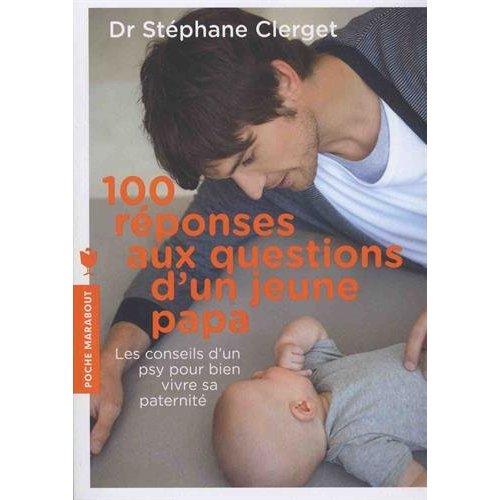 100 REPONSES AUX QUESTIONS D'UN JEUNE PAPA
