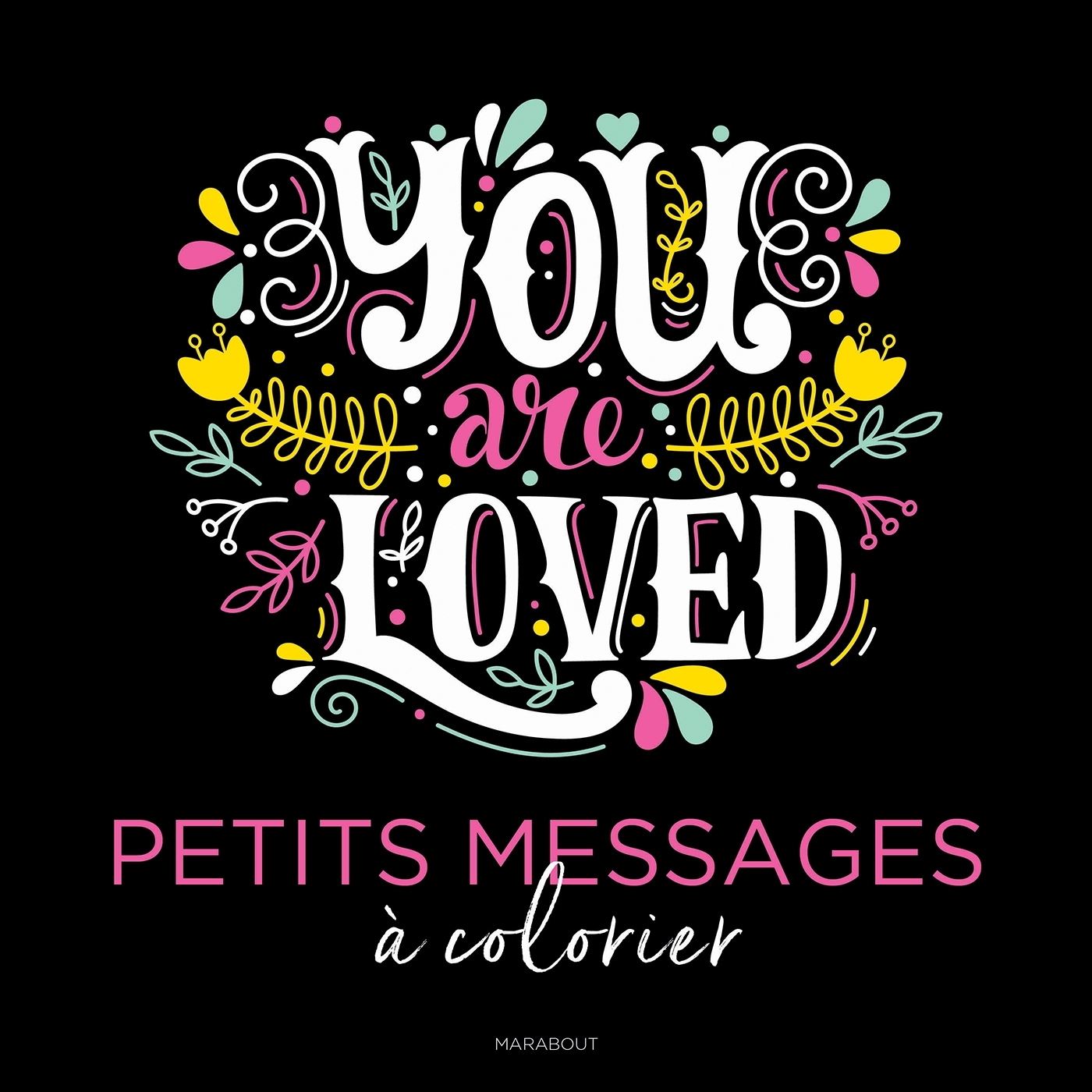 YOU ARE LOVED - PETITS MESSAGES A COLORIER
