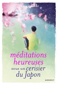 SPIRITUALITE-PHILOSOPHIE - 21467 - MEDITATIONS HEUREUSES SOUS UN CERISIER DU JAPON