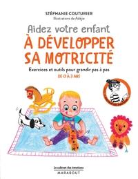LE CABINET DES EMOTIONS : AIDEZ VOTRE ENFANT A DEVELOPPER SA MOTRICITE - EXERCICES ET OUTILS POUR GR