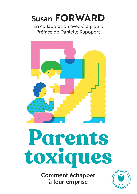 PARENTS TOXIQUES - COMMENT ECHAPPER A LEUR EMPRISE