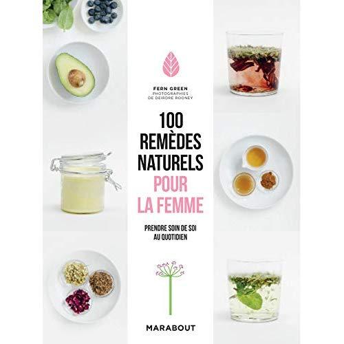 100 REMEDES NATURELS POUR LA FEMME - POUR PRENDRE SOIN DE SOI AU QUOTIDIEN