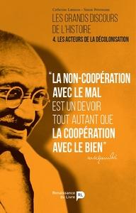 LES GRANDS DISCOURS DE L'HISTOIRE T4 - LES ACTEURS DE LA DECOLONISATION