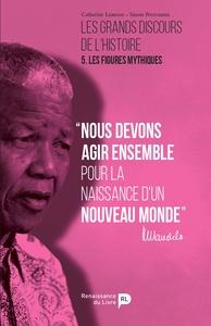 LES GRANDS DISCOURS DE L'HISTOIRE T5 - LES FIGURES MYTHIQUES