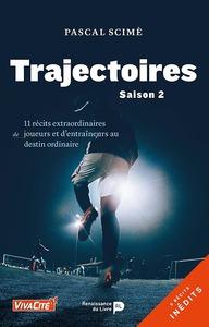 TRAJECTOIRES 2 - 11 RECITS EXTRAORDINAIRES DE JOUEURS ET D'ENTRAINEURS AU DESTIN ORDINAIRE