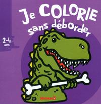 JE COLORIE SANS DEBORDER (2-4 ANS) (DINOSAURES)