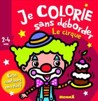 JE COLORIE SANS DEBORDER (2-4 ANS) LE CIRQUE