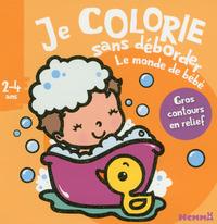 JE COLORIE SANS DEBORDER (2-4 ANS) LE MONDE DE BEBE - TOME 30