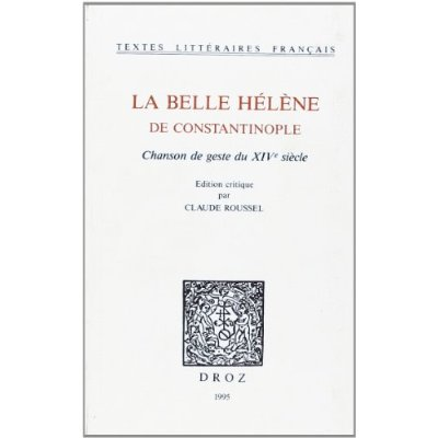 LA BELLE HELENE DE CONSTANTINOPLE : CHANSON DE GESTE DU XIVE  SIECLE