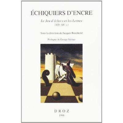 ECHIQUIERS D'ENCRE : LE JEU D'ECHECS ET LES LETTRES, XIXE-XXE SIECLE
