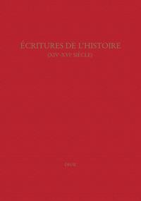 ECRITURES DE L'HISTOIRE : XIVE-XVIE SIECLE