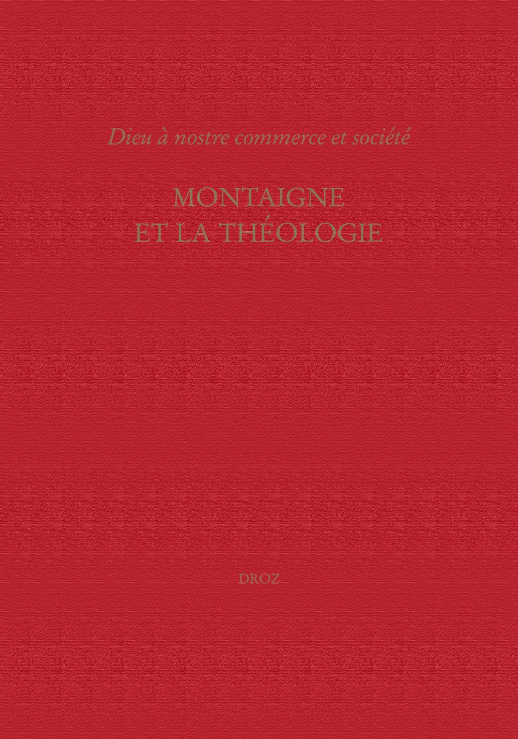 """""""DIEU A NOSTRE COMMERCE ET SOCIETE"""" : MONTAIGNE ET LA THEOLOGIE"""