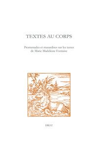 TEXTES AU CORPS. PROMENADES ET MUSARDISES SUR LES TERRES DE MARIE MADELEINE FONTAINE