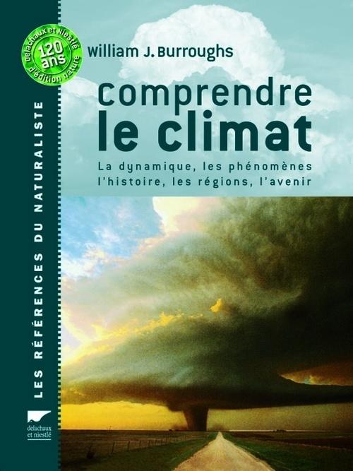 COMPRENDRE LE CLIMAT - LA DYNAMIQUE, LES PHENOMENES, L'HISTOIRE, LES REGIONS, L'AVENIR