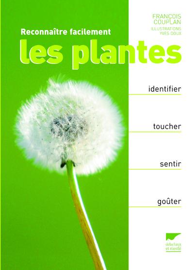 RECONNAITRE FACILEMENT LES PLANTES. IDENTIFIER, TOUCHER, SENTIR, GOUTER