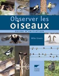OBSERVER LES OISEAUX. GUIDE D'INITIATION