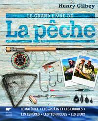 LE GRAND LIVRE DE LA PECHE - LE MATERIEL, LES APPATS ET LES LEURRES, LES ESPECES, LES TECHNIQUES...