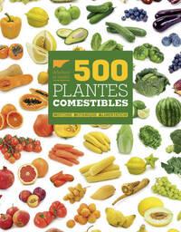 500 PLANTES COMESTIBLES. HISTOIRE  BOTANIQUE  ALIMENTATION