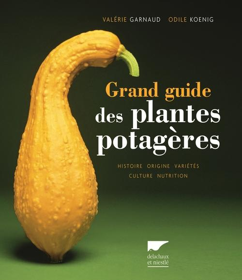 GRAND GUIDE DES PLANTES POTAGERES. HISTOIRE, ORIGINE, VARIETES, CULTURE, NUTRITION