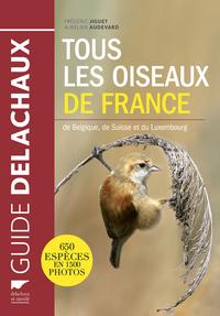 TOUS LES OISEAUX DE FRANCE. DE BELGIQUE, DE SUISSE ET DU LUXEMBOURG