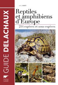 REPTILES ET AMPHIBIENS D'EUROPE. 214 ESPECES ET SOUS-ESPECES