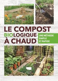 LE COMPOST BIOLOGIQUE A CHAUD - UNE METHODE SIMPLEET RAPIDE