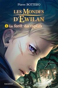 LES MONDES D'EWILAN - T1 - LA FORET DES CAPTIFS - LES MONDES D'EWILAN