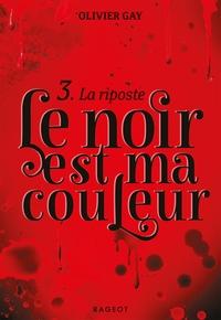 T3 - LE NOIR EST MA COULEUR - LA RIPOSTE