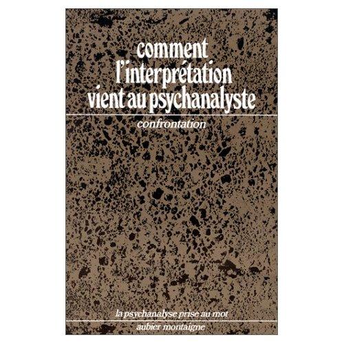 COMMENT L'INTERPRETATION VIENT AU PSYCHANALYSTE