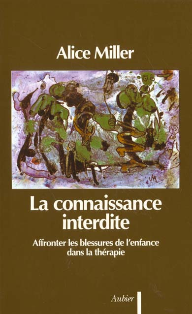 LA CONNAISSANCE INTERDITE - AFFRONTER LES BLESSURES DE L'ENFANCE DANS LA THERAPI