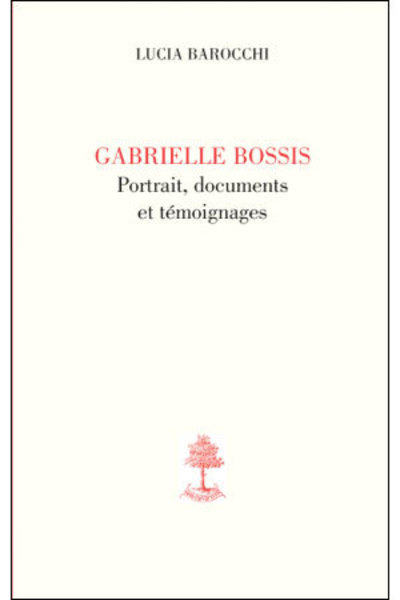 GABRIELLE BOSSIS, PORTRAIT, DOCUMENTS ET TEMOIGNAGES