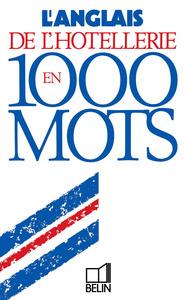 L'ANGLAIS DE L'HOTELLERIE EN 1000 MOTS