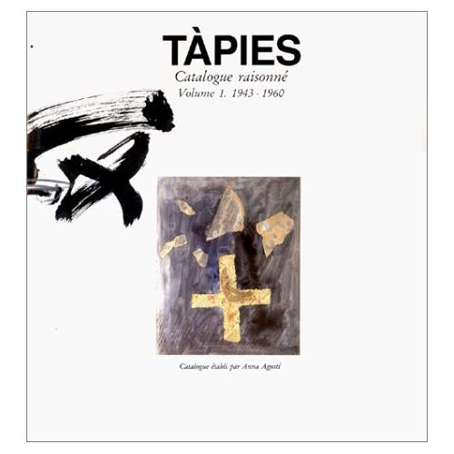 TAPIES CATALOGUE RAISONNE 1 - 1943/1960