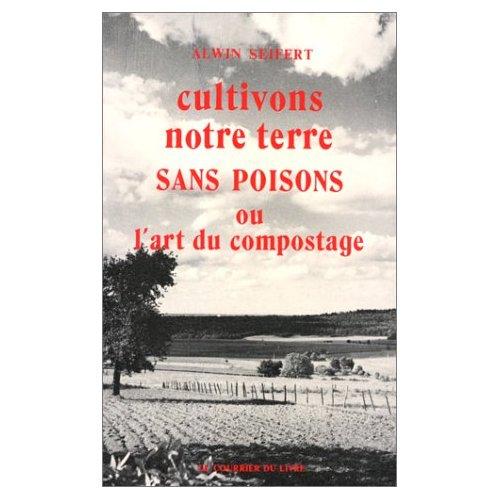 CULTIVONS NOTRE TERRE SANS POISONS OU L'ART DE COMPOSTAGE