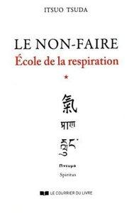 LE NON-FAIRE - ECOLE DE LA RESPIRATION, VOL. 1