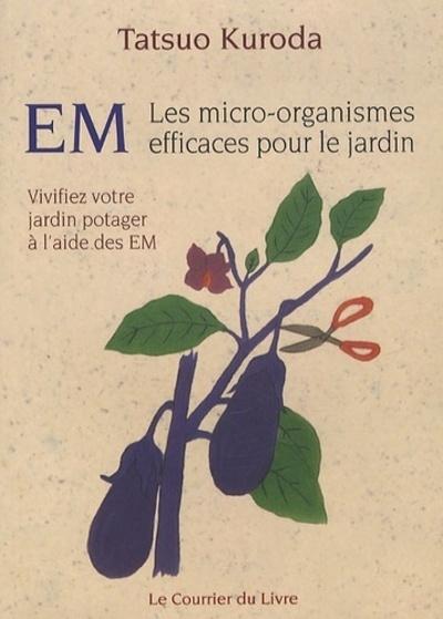 EM : LES MICRO-ORGANISMES EFFICACES POUR LE JARDIN