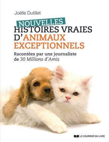 NOUVELLES HISTOIRES VRAIES D'ANIMAUX EXCEPTIONNELS