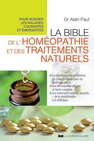 BIBLE DE L'HOMEOPATHIE ET DES TRAITEMENTS NATURELS (LA)