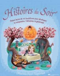 HISTOIRES DU SOIR, PETITES LECONS DE VIE BOUDDHISTES POUR DEVELOPPER LA COMPASSION, L'ALTRUISME, LA