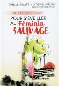 RITUELS DE FEMMES POUR S'EVEILLER AU FEMININ SAUVAGE