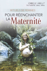 RITUELS DE FEMMES POUR REENCHANTER LA MATERNITE