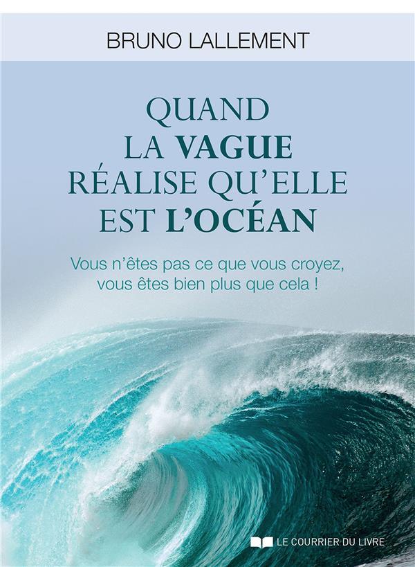 QUAND LA VAGUE REALISE QU'ELLE EST L'OCEAN